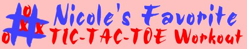 NICOLE Favorite Tic-Tac-Toe Workout - Pick 3 - It's fun and